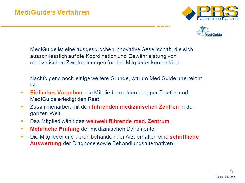 13 18.10.2013/baa MediGuide ist eine ausgesprochen innovative Gesellschaft, die sich ausschliesslich auf die Koordination und Gewährleistung von mediz