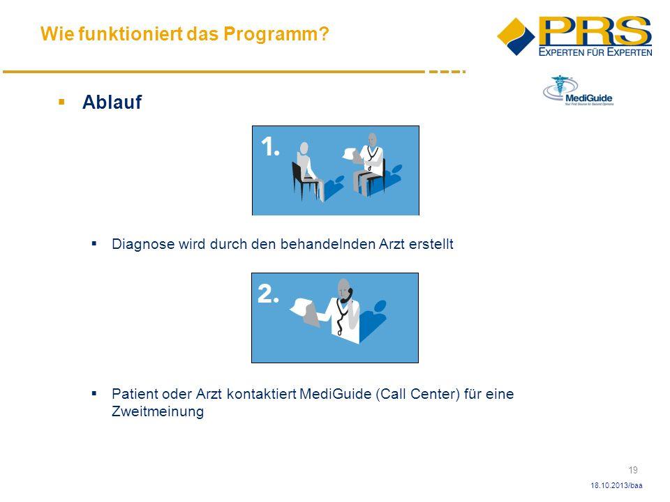 19 18.10.2013/baa Ablauf Diagnose wird durch den behandelnden Arzt erstellt Patient oder Arzt kontaktiert MediGuide (Call Center) für eine Zweitmeinun