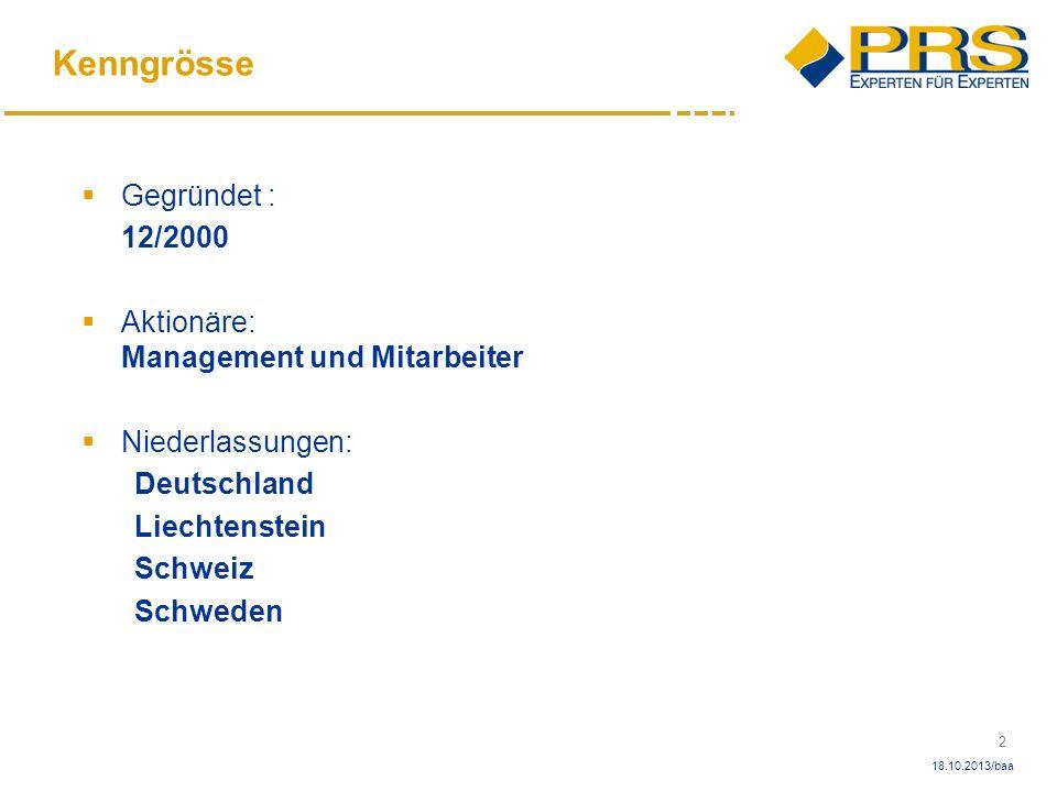 2 18.10.2013/baa Kenngrösse Gegründet : 12/2000 Aktionäre: Management und Mitarbeiter Niederlassungen: Deutschland Liechtenstein Schweiz Schweden