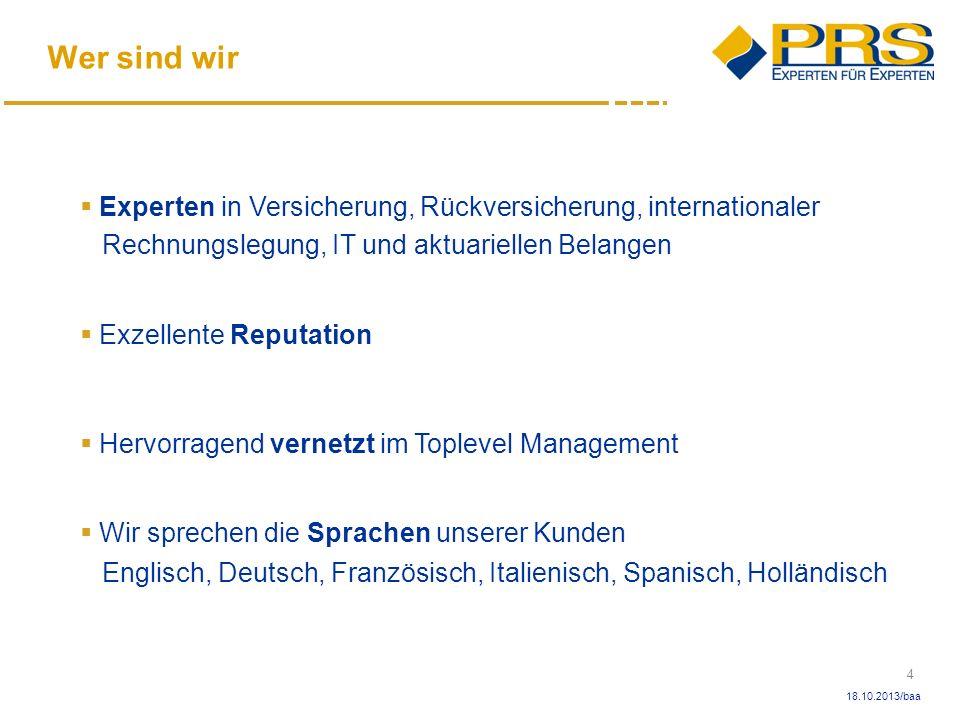 4 18.10.2013/baa Wer sind wir Experten in Versicherung, Rückversicherung, internationaler Rechnungslegung, IT und aktuariellen Belangen Exzellente Rep