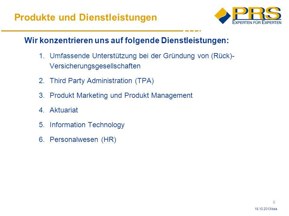 6 18.10.2013/baa Produkte und Dienstleistungen Wir konzentrieren uns auf folgende Dienstleistungen: 1.Umfassende Unterstützung bei der Gründung von (R