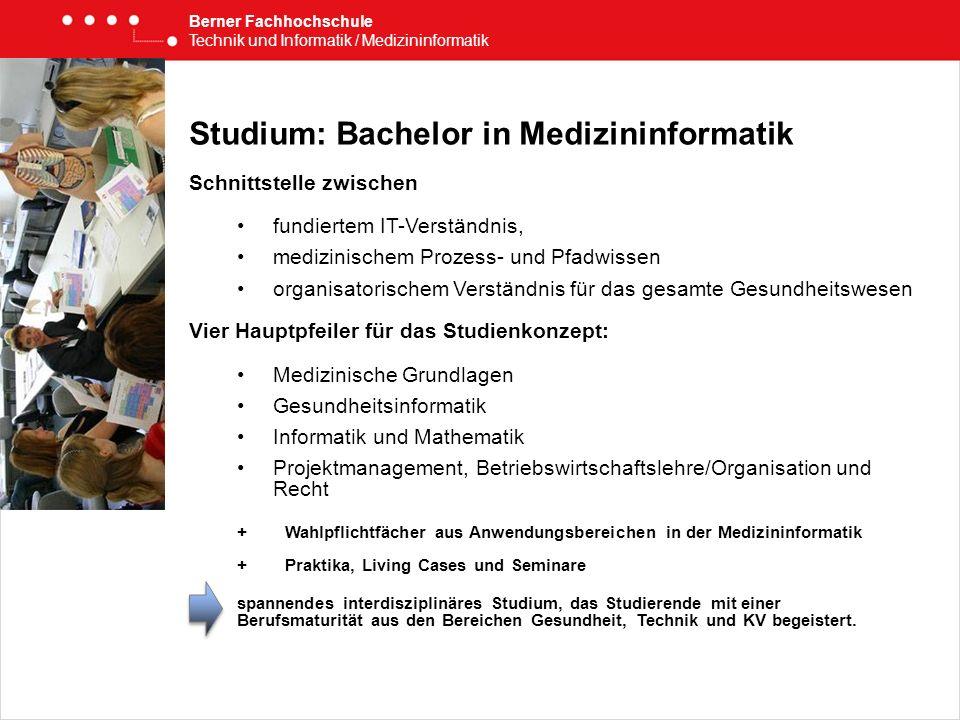 Studium: Bachelor in Medizininformatik Schnittstelle zwischen fundiertem IT-Verständnis, medizinischem Prozess- und Pfadwissen organisatorischem Verst