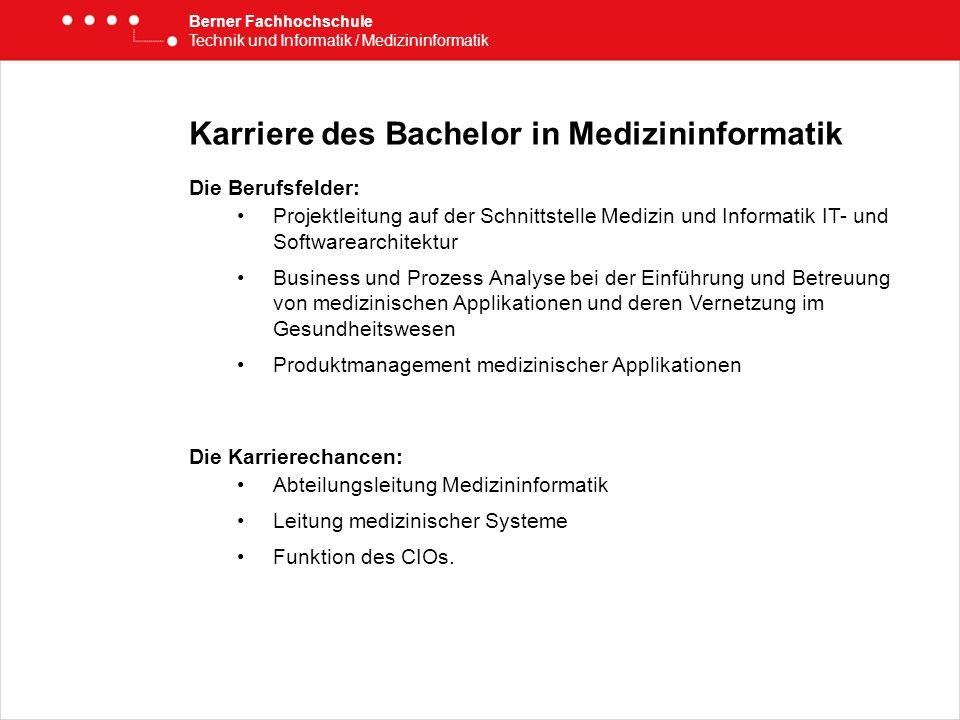 Karriere des Bachelor in Medizininformatik Die Berufsfelder: Projektleitung auf der Schnittstelle Medizin und Informatik IT- und Softwarearchitektur B
