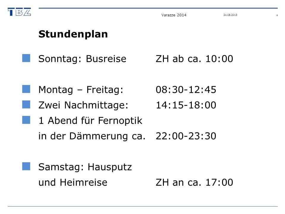 Stundenplan Sonntag: BusreiseZH ab ca. 10:00 Montag – Freitag:08:30-12:45 Zwei Nachmittage:14:15-18:00 1 Abend für Fernoptik in der Dämmerung ca.22:00