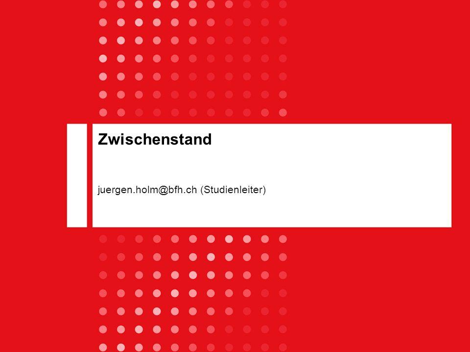 Zwischenstand juergen.holm@bfh.ch (Studienleiter)