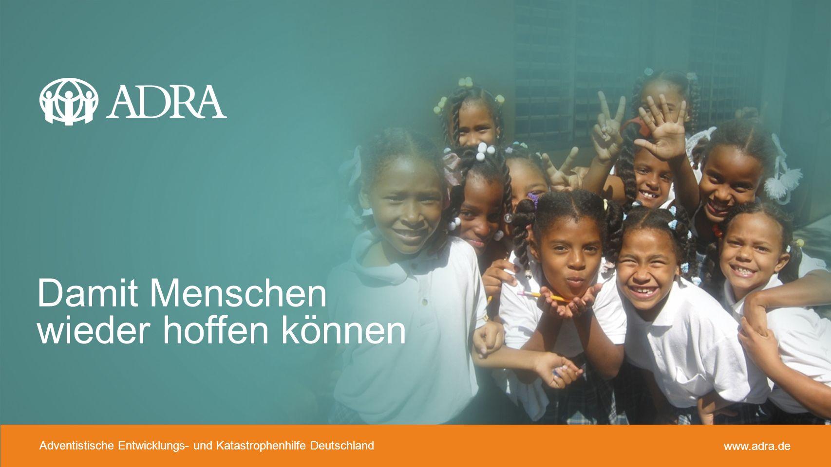 Adventistische Entwicklungs- und Katastrophenhilfe www.adra.de Adventistische Entwicklungs- und Katastrophenhilfe Deutschland www.adra.de Damit Mensch