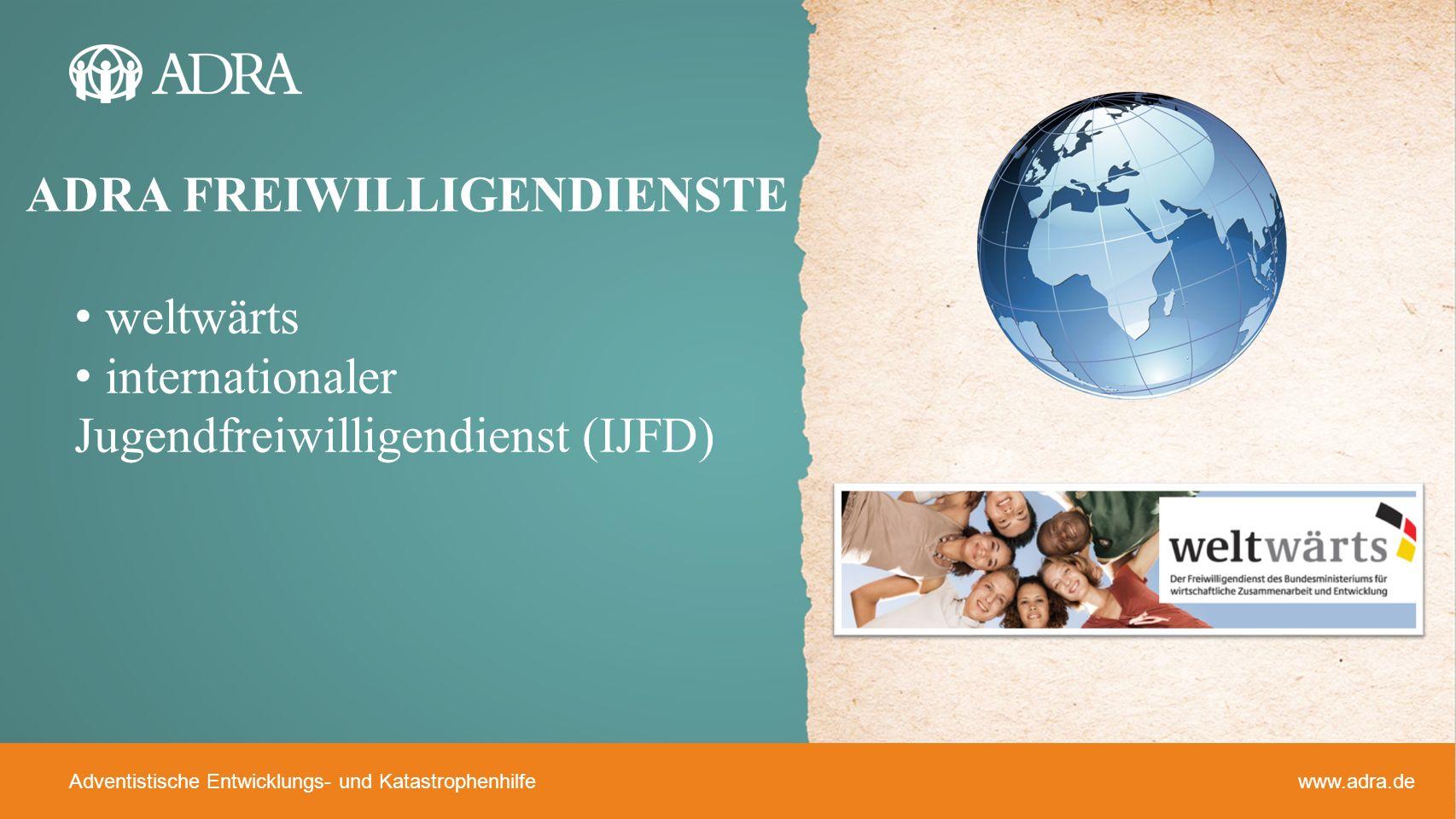 Adventistische Entwicklungs- und Katastrophenhilfe www.adra.de ADRA FREIWILLIGENDIENSTE weltwärts internationaler Jugendfreiwilligendienst (IJFD)
