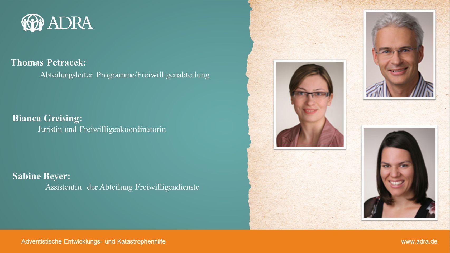 Adventistische Entwicklungs- und Katastrophenhilfe www.adra.de Thomas Petracek: Abteilungsleiter Programme/Freiwilligenabteilung Bianca Greising: Juri