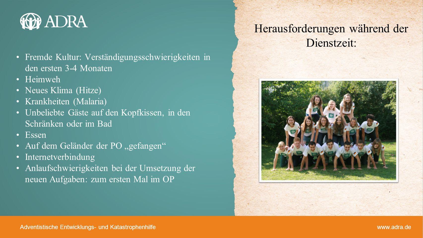 Adventistische Entwicklungs- und Katastrophenhilfe www.adra.de Fremde Kultur: Verständigungsschwierigkeiten in den ersten 3-4 Monaten Heimweh Neues Kl