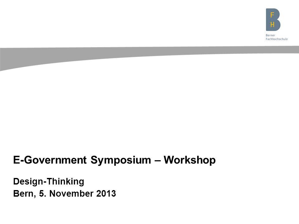 Design-Thinking Bern, 5. November 2013 E-Government Symposium – Workshop