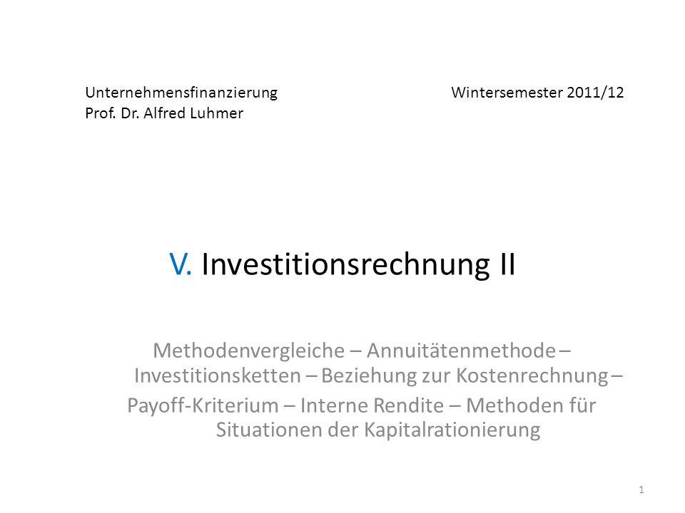 Unternehmensfinanzierung Wintersemester 2011/12 Prof. Dr. Alfred Luhmer V. Investitionsrechnung II Methodenvergleiche – Annuitätenmethode – Investitio