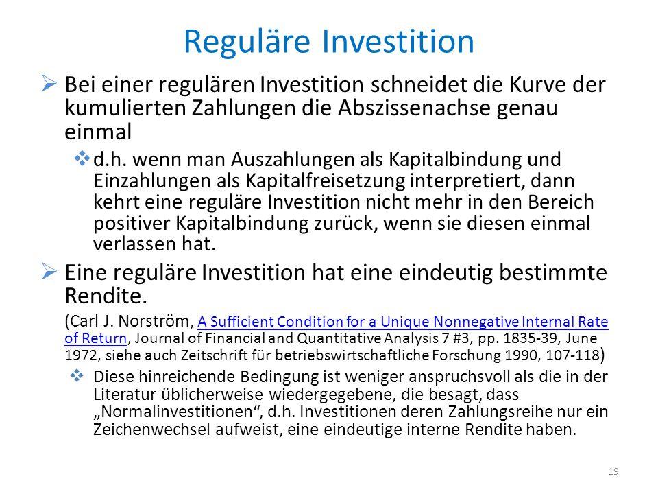Reguläre Investition Bei einer regulären Investition schneidet die Kurve der kumulierten Zahlungen die Abszissenachse genau einmal d.h. wenn man Ausza