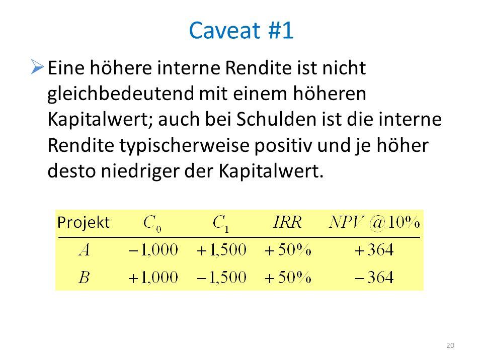 Caveat #1 Eine höhere interne Rendite ist nicht gleichbedeutend mit einem höheren Kapitalwert; auch bei Schulden ist die interne Rendite typischerweis