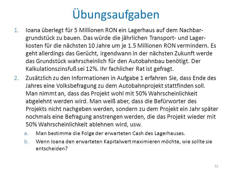Übungsaufgaben 1.Ioana überlegt für 5 Millionen RON ein Lagerhaus auf dem Nachbar- grundstück zu bauen. Das würde die jährlichen Transport- und Lager-