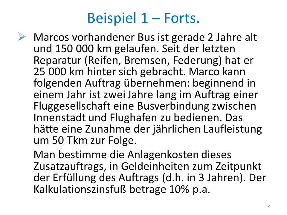 Beispiel 1 – Forts. Marcos vorhandener Bus ist gerade 2 Jahre alt und 150 000 km gelaufen. Seit der letzten Reparatur (Reifen, Bremsen, Federung) hat