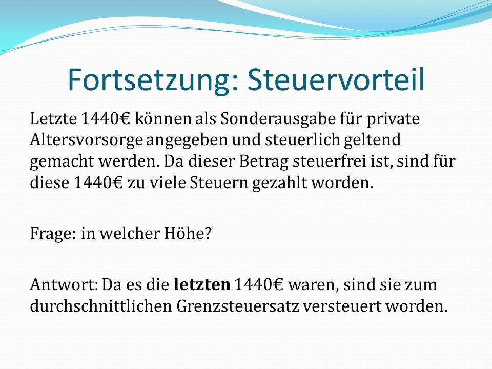 Fortsetzung: Steuervorteil Letzte 1440 können als Sonderausgabe für private Altersvorsorge angegeben und steuerlich geltend gemacht werden. Da dieser