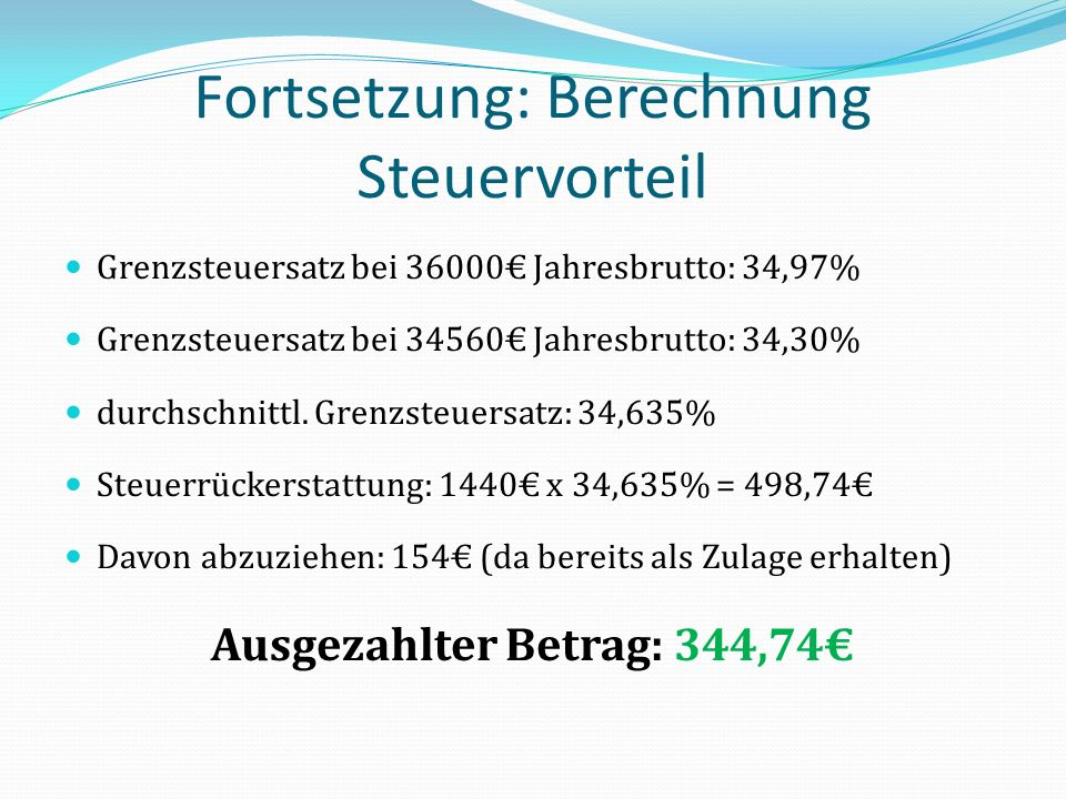 Fortsetzung: Berechnung Steuervorteil Grenzsteuersatz bei 36000 Jahresbrutto: 34,97% Grenzsteuersatz bei 34560 Jahresbrutto: 34,30% durchschnittl. Gre