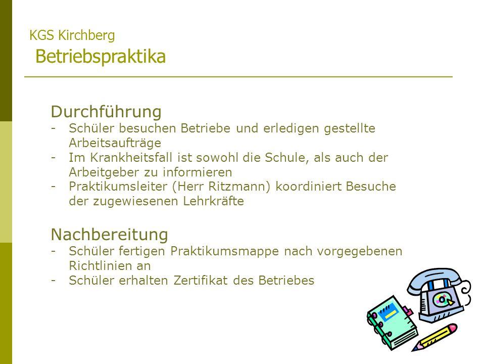 KGS Kirchberg Betriebspraktika Durchführung -Schüler besuchen Betriebe und erledigen gestellte Arbeitsaufträge -Im Krankheitsfall ist sowohl die Schul