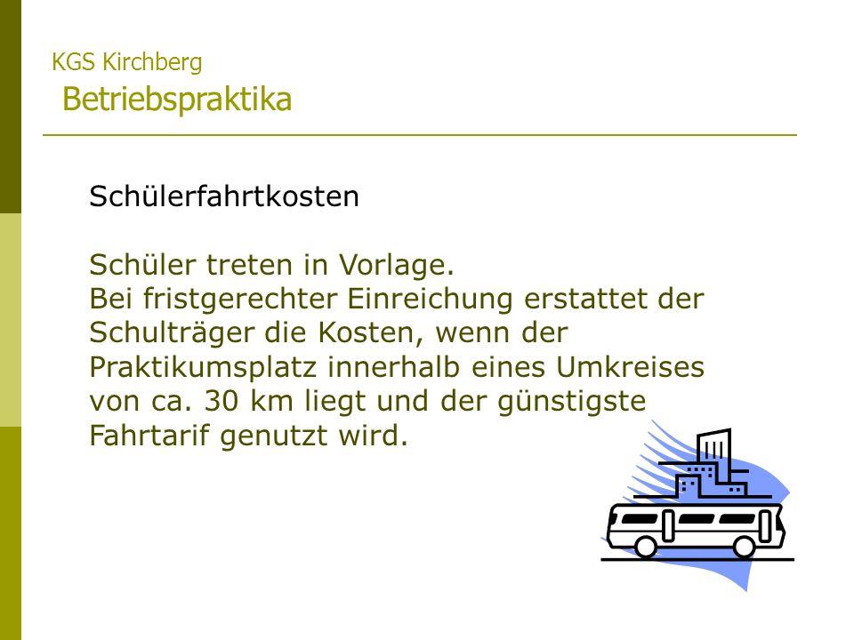 KGS Kirchberg Betriebspraktika Schülerfahrtkosten Schüler treten in Vorlage. Bei fristgerechter Einreichung erstattet der Schulträger die Kosten, wenn