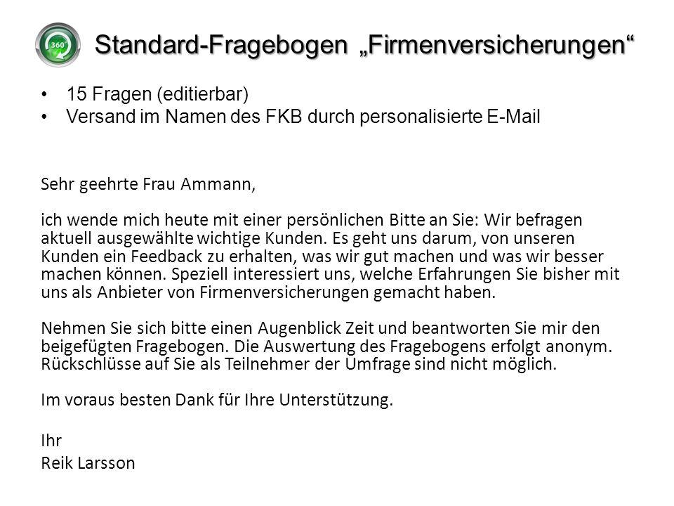Standard-Fragebogen Firmenversicherungen 15 Fragen (editierbar) Versand im Namen des FKB durch personalisierte E-Mail Sehr geehrte Frau Ammann, ich we