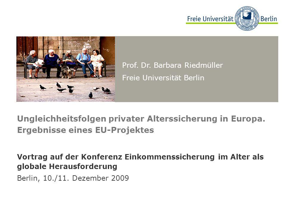 Prof. Dr. Barbara Riedmüller Freie Universität Berlin Ungleichheitsfolgen privater Alterssicherung in Europa. Ergebnisse eines EU-Projektes Vortrag au