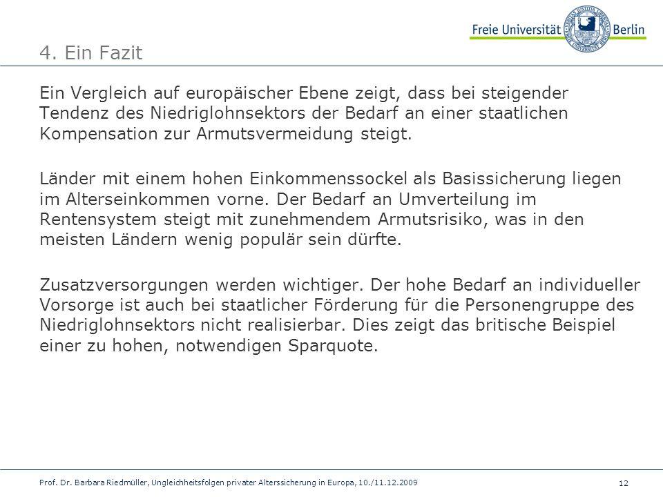 12 Prof. Dr. Barbara Riedmüller, Ungleichheitsfolgen privater Alterssicherung in Europa, 10./11.12.2009 4. Ein Fazit Ein Vergleich auf europäischer Eb