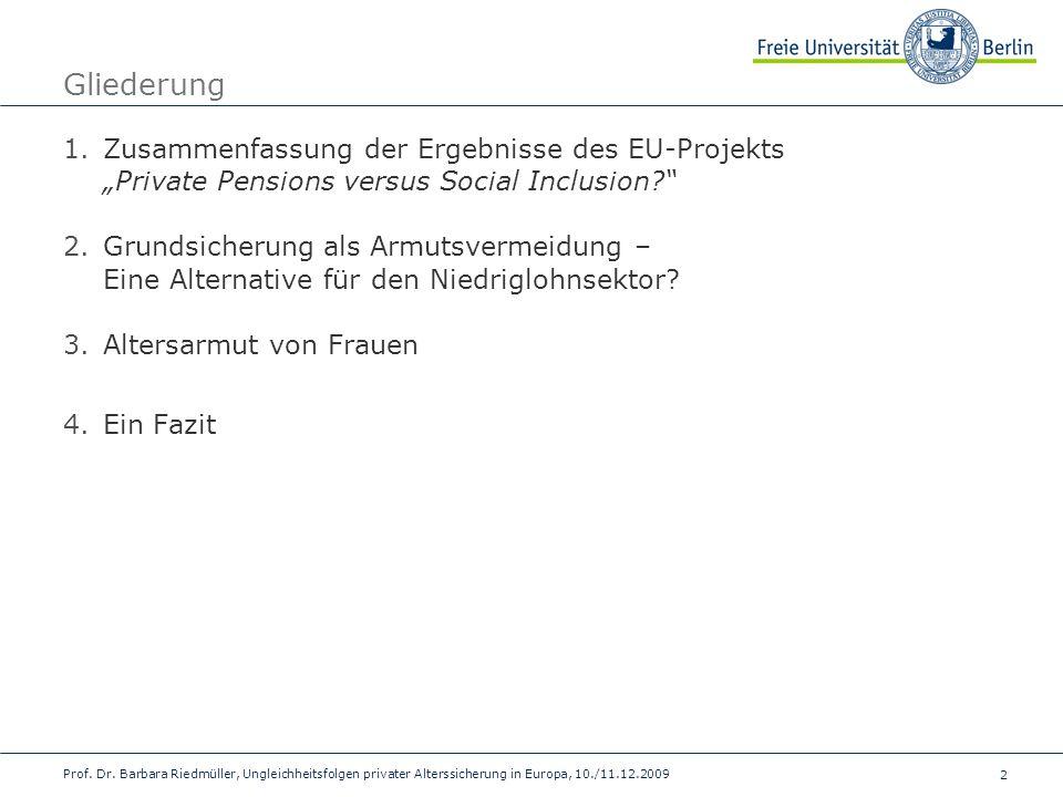 2 Prof. Dr. Barbara Riedmüller, Ungleichheitsfolgen privater Alterssicherung in Europa, 10./11.12.2009 Gliederung 1.Zusammenfassung der Ergebnisse des