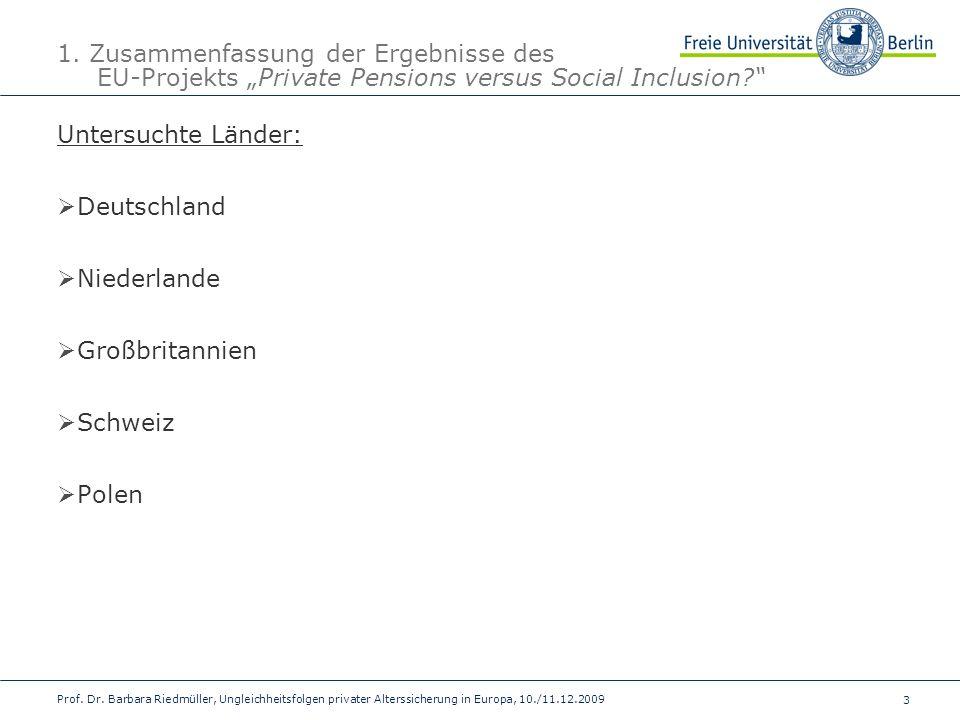 3 Prof. Dr. Barbara Riedmüller, Ungleichheitsfolgen privater Alterssicherung in Europa, 10./11.12.2009 1. Zusammenfassung der Ergebnisse des EU-Projek