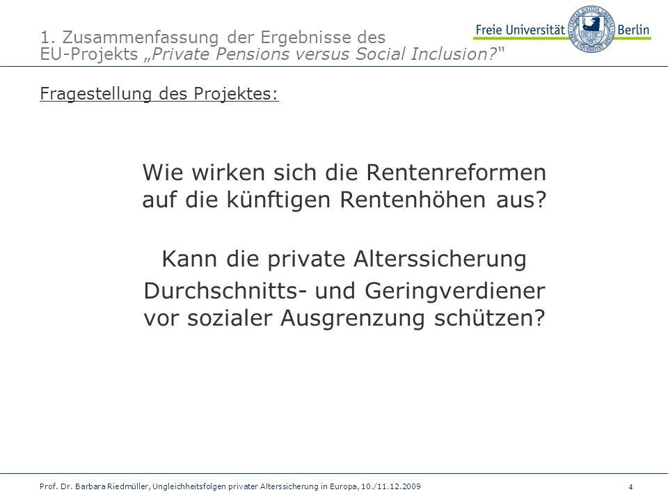 4 Prof. Dr. Barbara Riedmüller, Ungleichheitsfolgen privater Alterssicherung in Europa, 10./11.12.2009 1. Zusammenfassung der Ergebnisse des EU-Projek