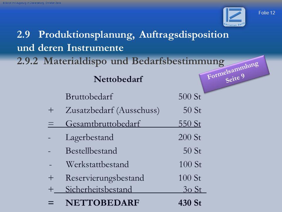 Folie 12 © Skript IHK Augsburg in Überarbeitung Christian Zerle Nettobedarf Bruttobedarf500 St +Zusatzbedarf (Ausschuss) 50 St =Gesamtbruttobedarf550