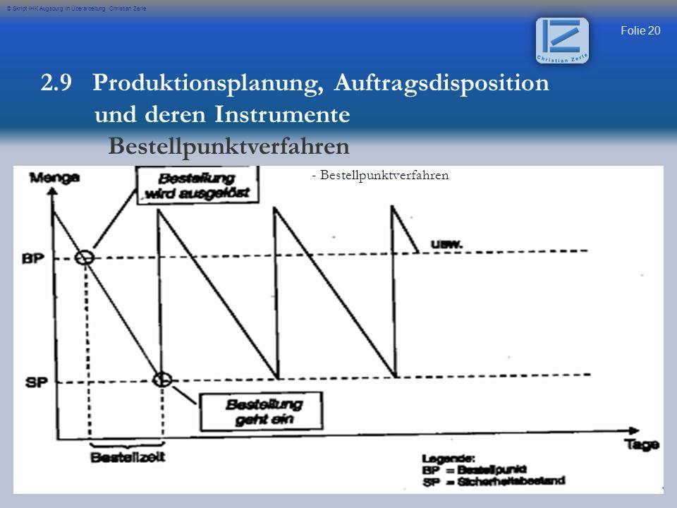 Folie 20 © Skript IHK Augsburg in Überarbeitung Christian Zerle - Bestellpunktverfahren 2.9 Produktionsplanung, Auftragsdisposition und deren Instrume