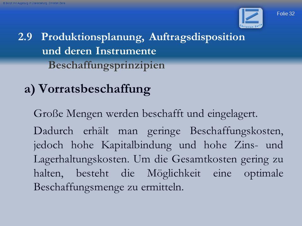 Folie 32 © Skript IHK Augsburg in Überarbeitung Christian Zerle a) Vorratsbeschaffung Große Mengen werden beschafft und eingelagert. Dadurch erhält ma