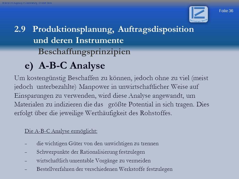 Folie 36 © Skript IHK Augsburg in Überarbeitung Christian Zerle e) A-B-C Analyse Um kostengünstig Beschaffen zu können, jedoch ohne zu viel (meist jed
