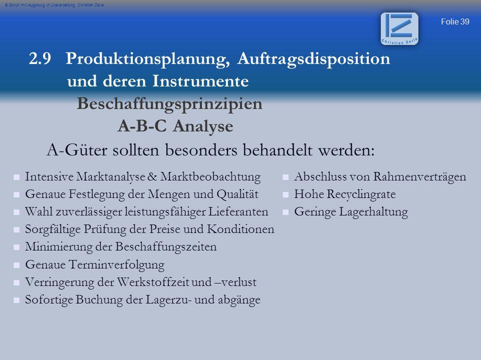 Folie 39 © Skript IHK Augsburg in Überarbeitung Christian Zerle Intensive Marktanalyse & Marktbeobachtung Genaue Festlegung der Mengen und Qualität Wa