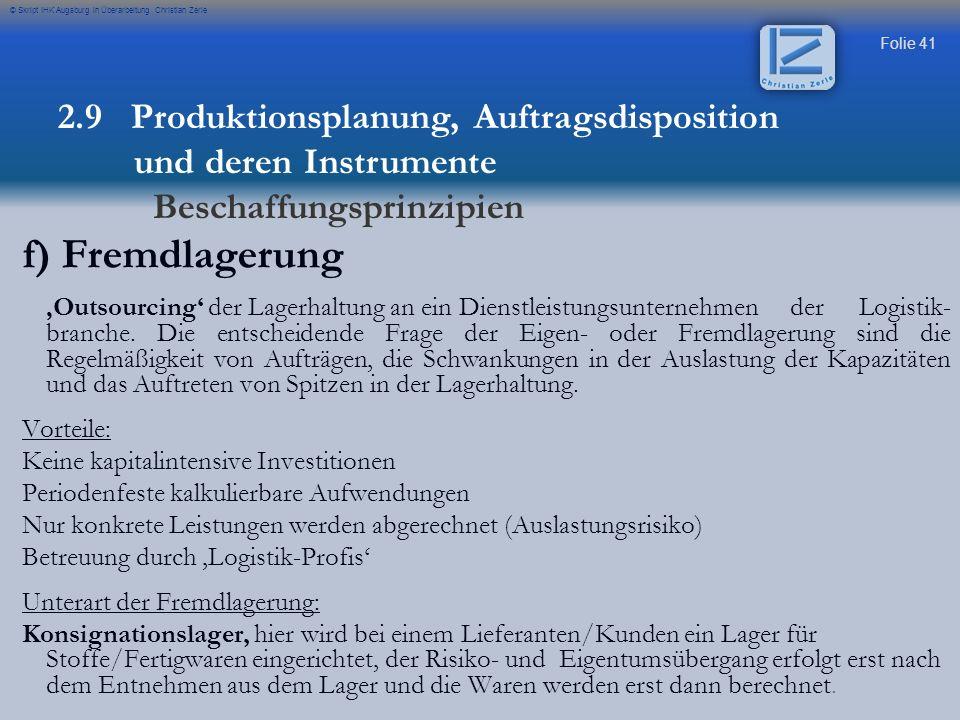 Folie 41 © Skript IHK Augsburg in Überarbeitung Christian Zerle f) Fremdlagerung Outsourcing der Lagerhaltung an ein Dienstleistungsunternehmen der Lo