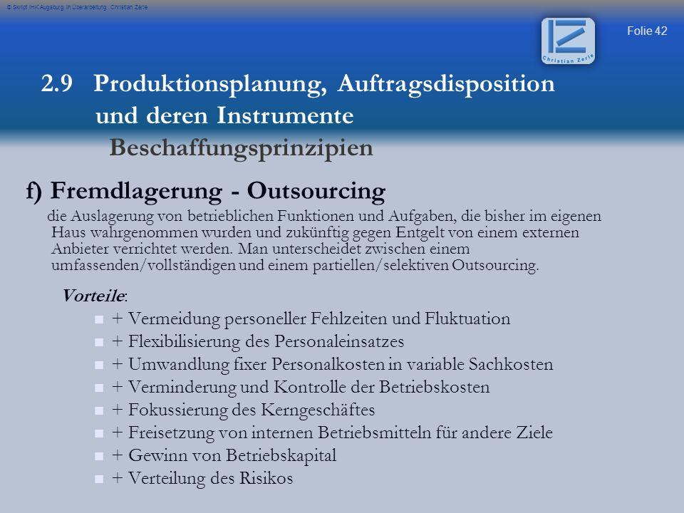Folie 42 © Skript IHK Augsburg in Überarbeitung Christian Zerle f) Fremdlagerung - Outsourcing die Auslagerung von betrieblichen Funktionen und Aufgab