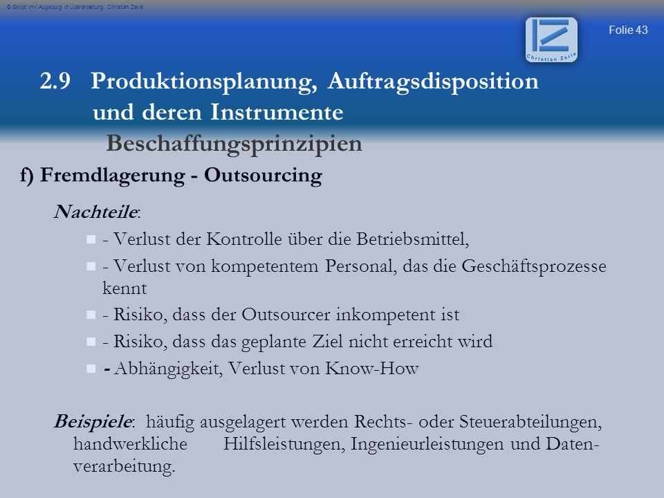 Folie 43 © Skript IHK Augsburg in Überarbeitung Christian Zerle f) Fremdlagerung - Outsourcing Nachteile: - Verlust der Kontrolle über die Betriebsmit