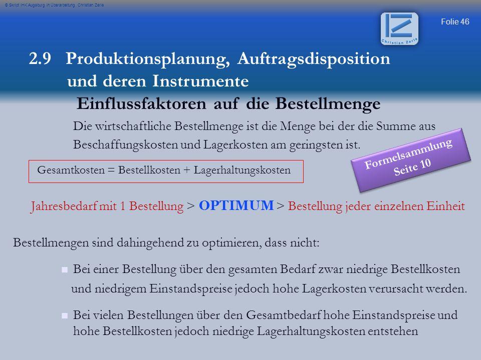 Folie 46 © Skript IHK Augsburg in Überarbeitung Christian Zerle Die wirtschaftliche Bestellmenge ist die Menge bei der die Summe aus Beschaffungskoste