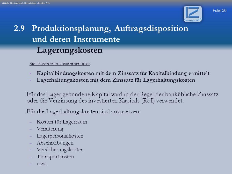 Folie 50 © Skript IHK Augsburg in Überarbeitung Christian Zerle Sie setzen sich zusammen aus: Kapitalbindungskosten mit dem Zinssatz für Kapitalbindun