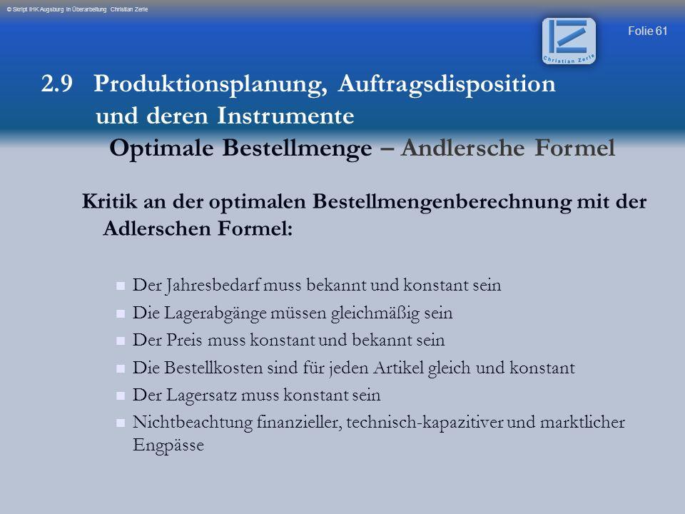 Folie 61 © Skript IHK Augsburg in Überarbeitung Christian Zerle Kritik an der optimalen Bestellmengenberechnung mit der Adlerschen Formel: Der Jahresb