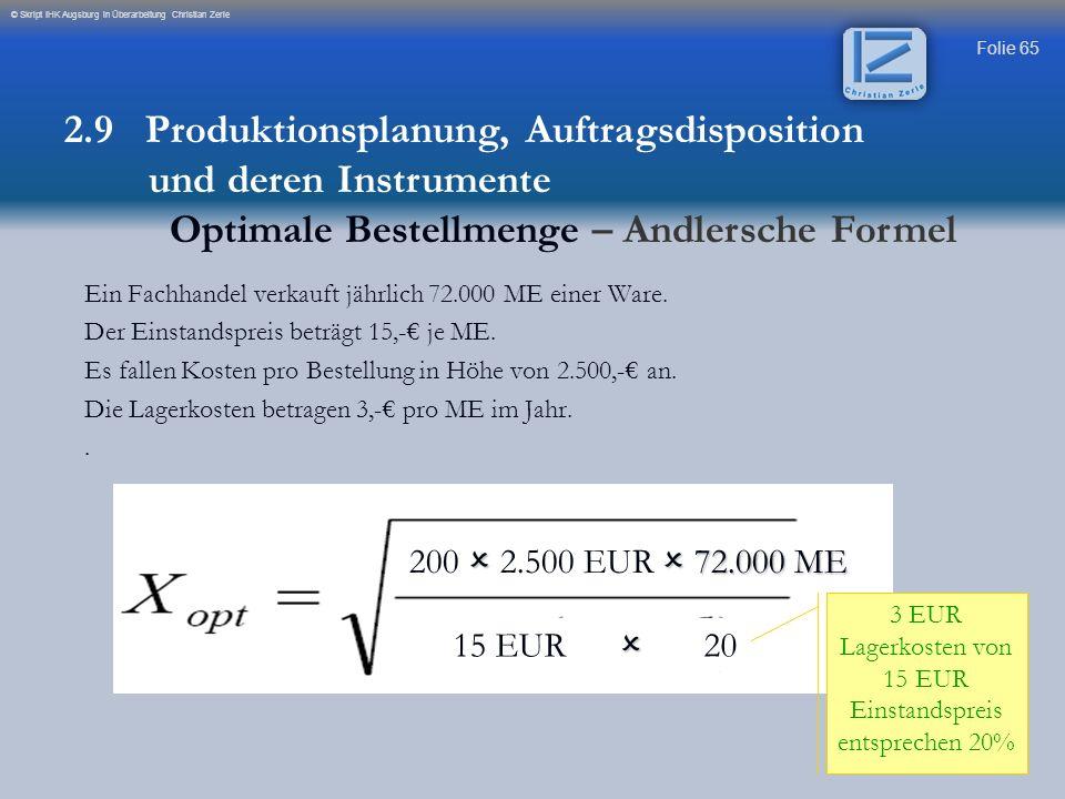 Folie 65 © Skript IHK Augsburg in Überarbeitung Christian Zerle 72.000 ME 200 2.500 EUR 72.000 ME 15 EUR 20 3 EUR Lagerkosten von 15 EUR Einstandsprei