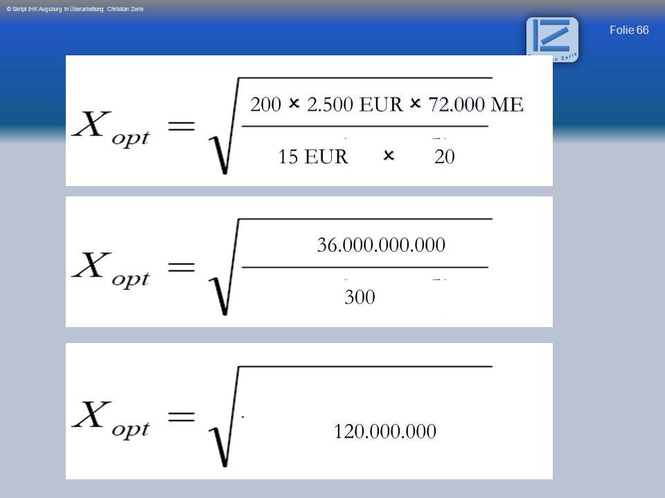 Folie 66 © Skript IHK Augsburg in Überarbeitung Christian Zerle 36.000.000.000 300 72.000 ME 200 2.500 EUR 72.000 ME 15 EUR 20 120.000.000