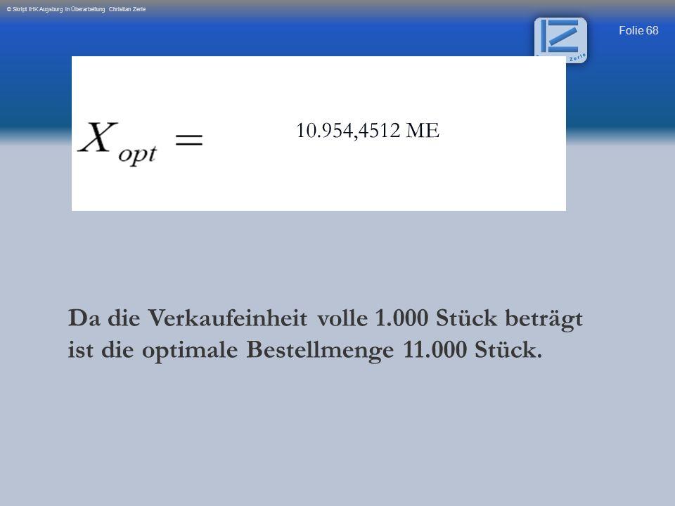 Folie 68 © Skript IHK Augsburg in Überarbeitung Christian Zerle 10.954,4512 ME Da die Verkaufeinheit volle 1.000 Stück beträgt ist die optimale Bestel