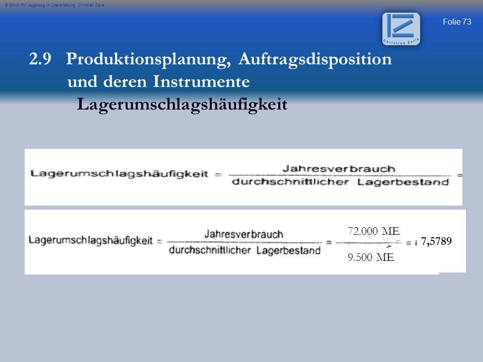 Folie 73 © Skript IHK Augsburg in Überarbeitung Christian Zerle 72.000 ME 9.500 ME 7,5789 2.9 Produktionsplanung, Auftragsdisposition und deren Instru