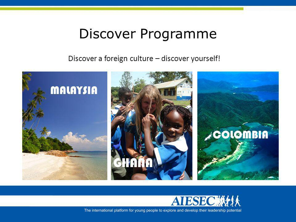 Discover Programme Bilder kommen noch rein Discover a foreign culture – discover yourself! MALAYSIA GHANA COLOMBIA
