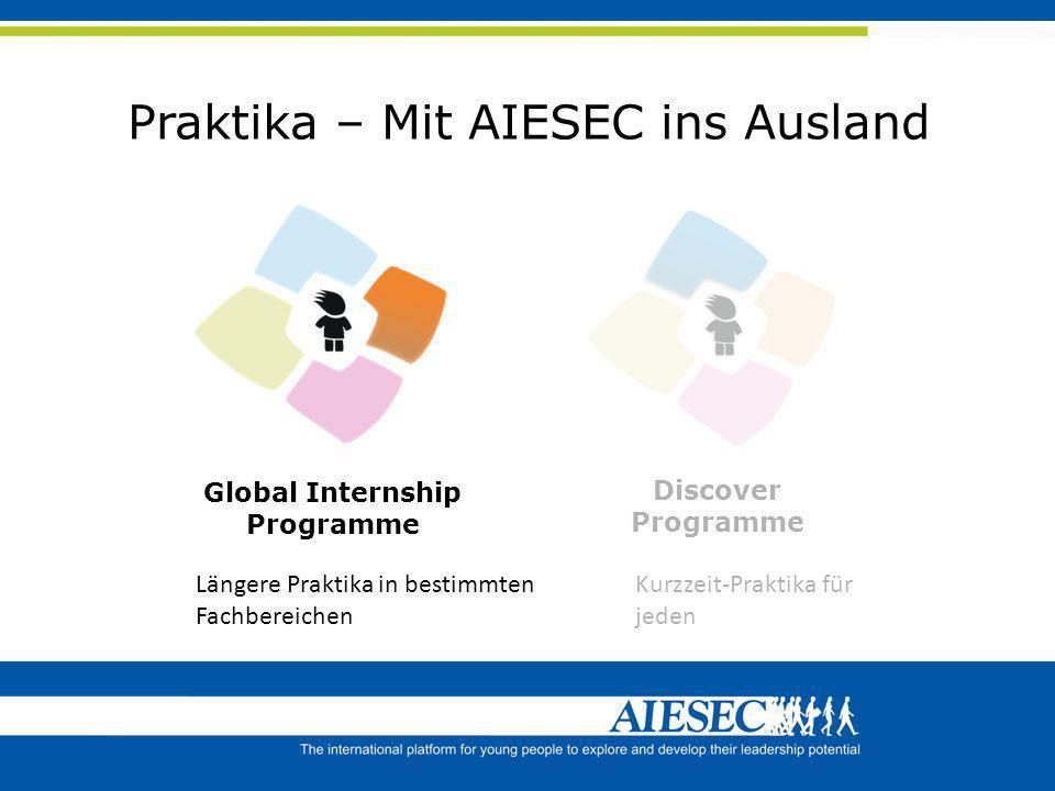 Kurzzeit-Praktika für jeden Praktika – Mit AIESEC ins Ausland Global Internship Programme Discover Programme Längere Praktika in bestimmten Fachbereic