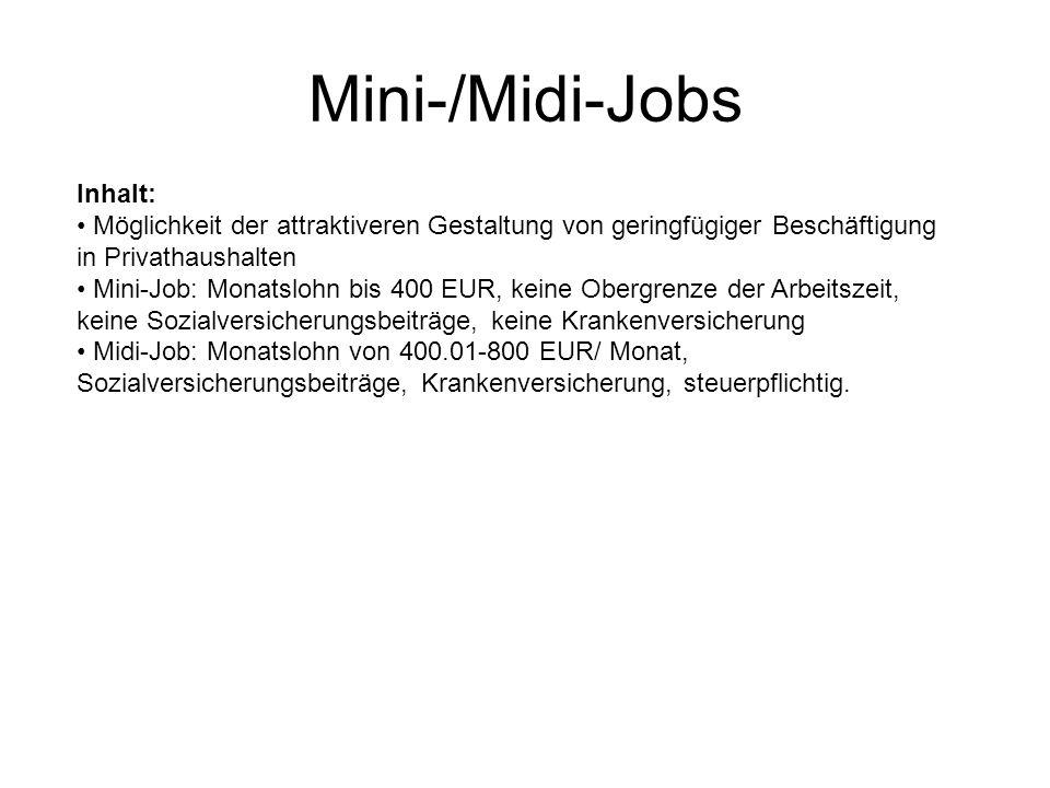 Mini-/Midi-Jobs Inhalt: Möglichkeit der attraktiveren Gestaltung von geringfügiger Beschäftigung in Privathaushalten Mini-Job: Monatslohn bis 400 EUR,