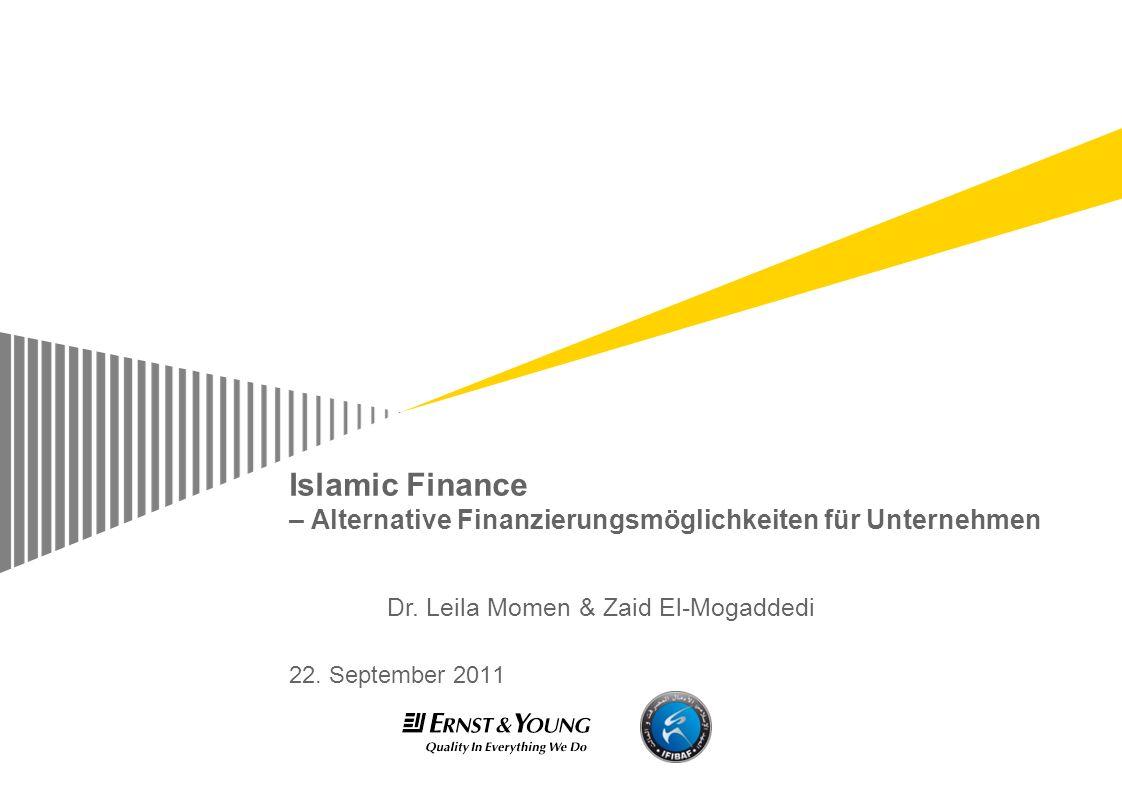 Islamic Finance – Alternative Finanzierungsmöglichkeiten für Unternehmen 22. September 2011 Dr. Leila Momen & Zaid El-Mogaddedi