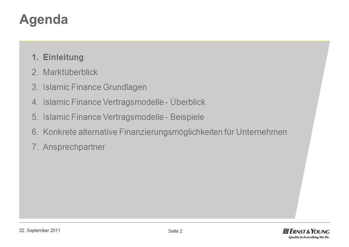 Seite 2 22. September 2011 Agenda 1.Einleitung 2.Marktüberblick 3.Islamic Finance Grundlagen 4.Islamic Finance Vertragsmodelle - Überblick 5.Islamic F