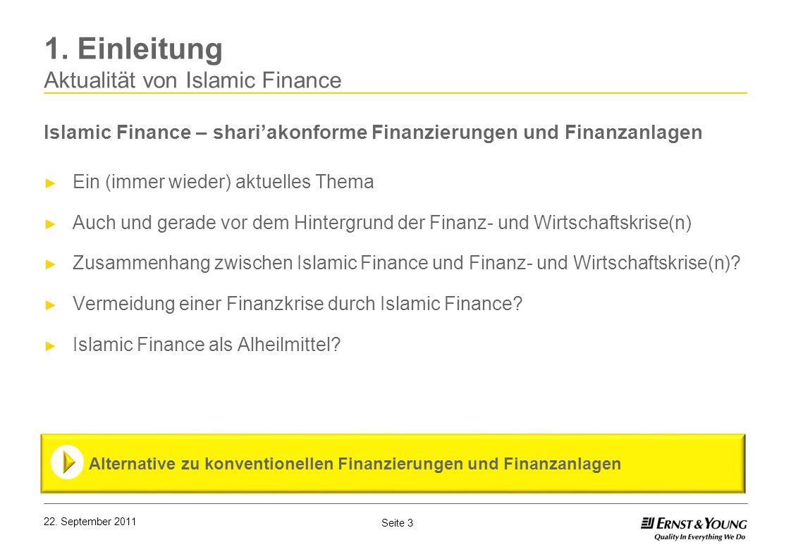 Seite 3 22. September 2011 1. Einleitung Aktualität von Islamic Finance Islamic Finance – shariakonforme Finanzierungen und Finanzanlagen Ein (immer w